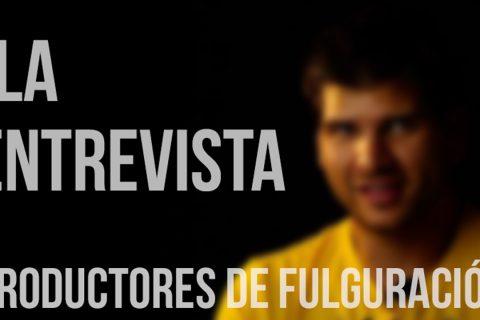 Entrevistas a productores de Fulguración