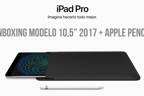 Unboxing iPad Pro 10,5″ Nuevo Modelo 2017 y Apple Pencil